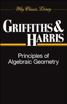 Principles of Algebraic Geometry By Griffiths, Phillip/ Harris, Joseph