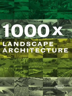 1000x Landscape Architecture By Braun Publishing AG (COR)